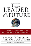 The Leader of the Future 2: Visions, Strategies, and Practices for the New Era (J-B Leader to Leader Institute/PF Drucker Foundation)