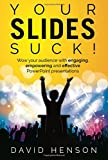 Your Slides Suck!: Wow your audience with engaging, empowering and effective PowerPoint presentations