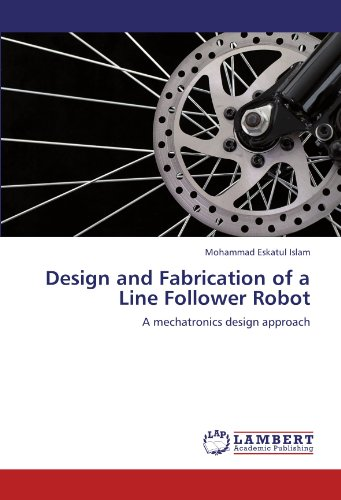 Design and Fabrication of a Line Follower Robot: A mechatronics design approach