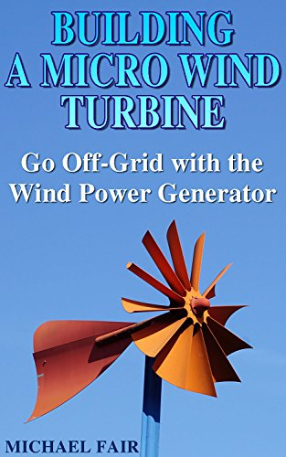 Building a Micro Wind Turbine: Go Off-Grid with the Wind Power Generator: (Wind Power, Power Generation) by [Fair, Michael]