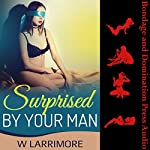 Surprised by Your Man: A Tale of Bondage, Domination and Submission | W Larrimore