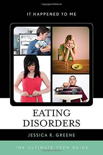Eating Disorders: The Ultimate Teen Guide (It Happened to Me)