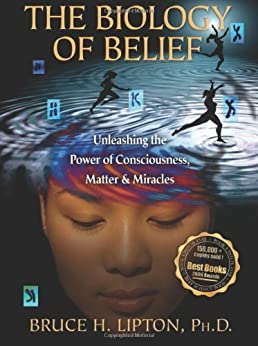 The Biology of Belief by [Lipton, Bruce H.]