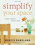 Simplify Your Space, Marcia Ramsland and Thomas Nelson Publishing Staff, 0849915112