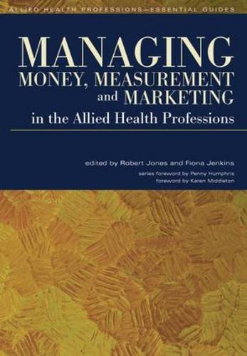 Managing Money, Measurement and Marketing in the Allied Health Professions (Allied Health Professions - Essential Guides