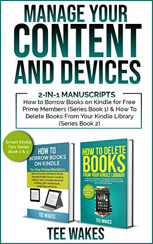 Manage Your Content and Devices: 2-in-1 Manuscripts: How to Borrow Books on Kindle for Free Prime Members(Series Book 1) & How to Delete Books From Your ... Library (series book - Devices Prime Register