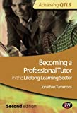 Becoming a Professional Tutor in the Lifelong Learning Sector (Achieving QTLS Series)