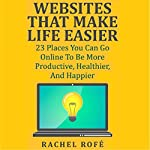 Websites That Make Life Easier: 23 Places You Can Go Online to Be More Productive, Healthier, and Happier | Rachel Rofe