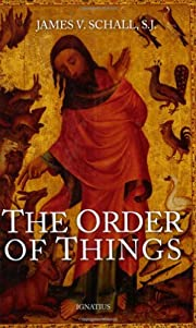 The Order of Things by Father James V Schall…