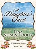A Daughter's Quest, Lena Nelson Dooley, 1410424413