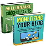 Wealth and Prosperity: Millionaire Success Habits, Monetizing Your Blog (Self-Made Strategies, Simple Ideas) | Alexander S. Presley