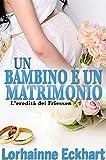 Un bambino e un matrimonio (L'eredità dei Friessen Vol. 2) (Italian Edition)