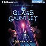 The Glass Gauntlet: The Blood Guard, Book 2   Carter Roy