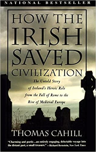 How the irish saved civilization the untold story of irelands how the irish saved civilization the untold story of irelands heroic role from the fall of rome to the rise of medieval europe the hinges of history fandeluxe Image collections