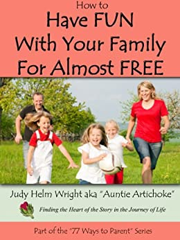 How to Have FUN With Your Family for Almost FREE (77 Ways to Parent Series Book 8) by [Wright, Judy H. ]