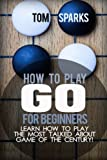 img - for How To Play Go for Beginners: Learn how to play the most talked about game of the century! book / textbook / text book