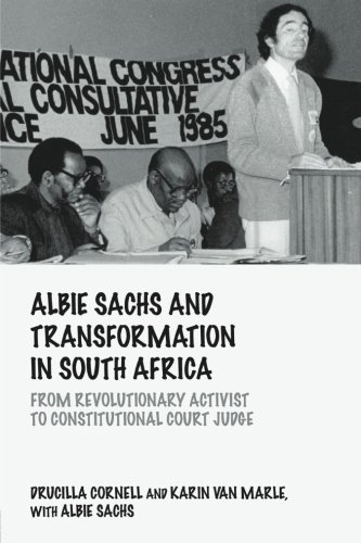 Albie Sachs and Transformation in South Africa: From Revolutionary Activist to Constitutional Court Judge