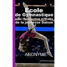École de gymnastique pour l'instruction militaire de la jeunesse suisse (French Edition)