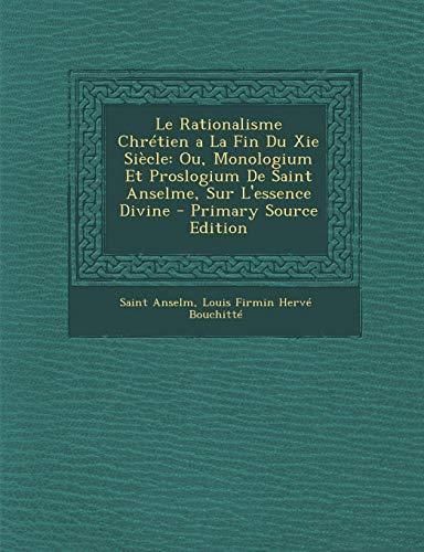 Le Rationalisme Chrétien a La Fin Du Xie Siècle: Ou, Monologium Et Proslogium De Saint Anselme, Sur L'essence Divine (French - Valance Divine