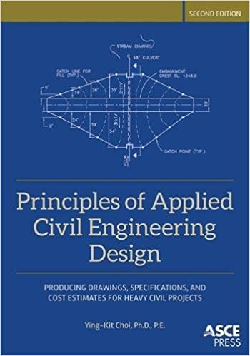Principles Of Applied Civil Engineering Design Producing Drawings Specifications And Cost Estimates For Heavy Civil Projects Asce Press Ying Kit Choi Ph D P E 9780784414736 Amazon Com Books