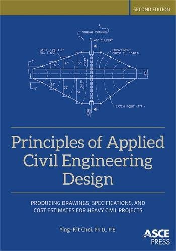 Principles of Applied Civil Engineering Design: Producing Drawings, Specifications, and Cost Estimates for Heavy Civil Projects (Asce Press)