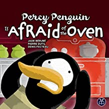 Percy Penguin Is Afraid of the Oven (Monica Mouse and Friends Book 2)