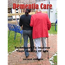 Dementia Care: Techniques To Improve The Quality Of Their Life