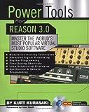 Kurt Kurasaki: Power Tools for Reason 3.0: Master the World's Most Popular Virtual Studio Software (Power Tools Series)