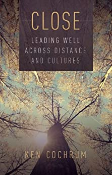 Close: Leading Well Across Distance and Cultures by [Cochrum, Ken]