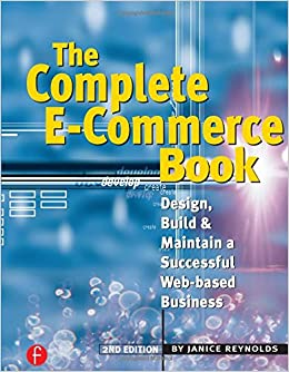 The Complete E-Commerce Book: Design, Build & Maintain a