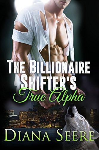 (The Billionaire Shifter's True Alpha: Billionaire Shifters Club #5)