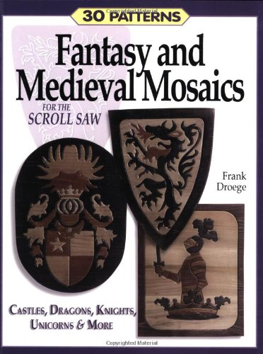 Fantasy & Medieval Mosaics for the Scroll Saw: 30 Patterns: Castles, Dragons, Knights, Unicorns and More