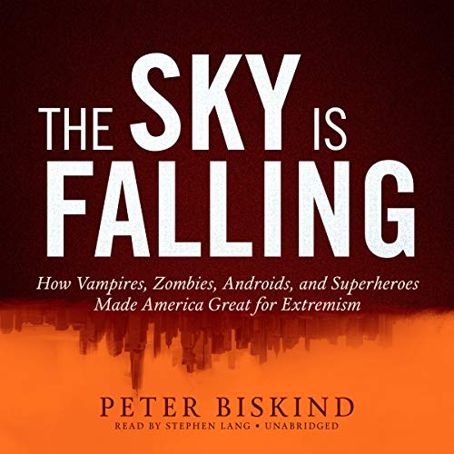 The Sky Is Falling: How Vampires, Zombies, Androids, and Superheroes Made America Great for Extremism by Blackstone Audio, Inc.
