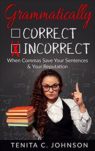 Grammatically Incorrect: When Commas Save Your Sentences & Your Reputation by [Johnson, Tenita]