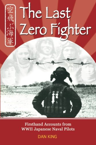 The Last Zero Fighter: Firsthand Accounts from WWII Japanese Naval Pilots (Ww2 Fighter Pilots)
