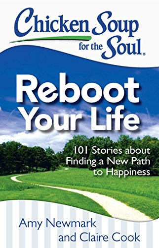 Chicken Soup for the Soul: Reboot Your Life: 101 Stories about Finding a New Path to -
