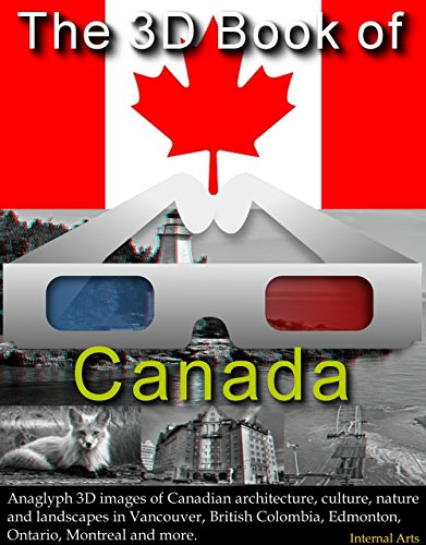 The 3D Book of Canada. Anaglyph 3D images of Canadian architecture, culture, nature and landscapes in Vancouver, British Colombia, Edmonton, Ontario, Montreal and more. (3D books 40)
