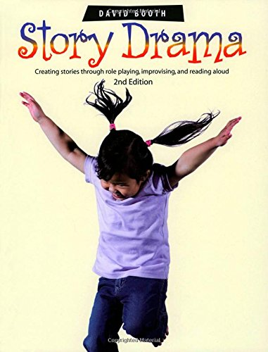 Story Drama: Creating Stories Through Role Playing; Improvising and Reading Aloud