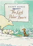 The Last Polar Bears, Harry Horse, 156145379X