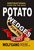 Potato Wedges for the Heart, Wolfgang Riebe, 1489533257