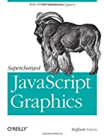 Supercharged JavaScript Graphics: with HTML5 canvas, jQuery, and More Front Cover