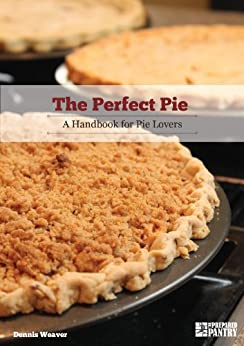 The Perfect Pie: A Handbook for Pie Lovers by [Weaver, Dennis]
