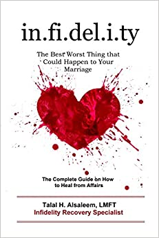 Infidelity: the Best Worst Thing that Could Happen to Your Marriage: The Complete Guide on How to Heal from Affairs