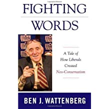 Fighting Words: A Tale of How Liberals Created Neo-Conservatism by Ben J. Wattenberg (2008-07-08)