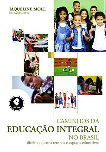 Caminhos da Educação Integral no Brasil: Direito a Outros Tempos e Espaços Educativos