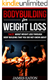 """Bodybuilding for Weight Loss: """"Facts"""" About Weight Loss Through Body Building That You Did Not Know About"""