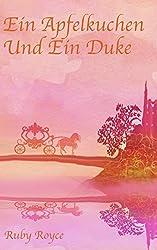 Ein Apfelkuchen und ein Duke - Eine sehr romantische Komödie (Leckere Lords von Ruby Royce 1) (German Edition)