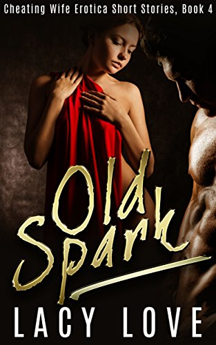 Cheating Wife Erotica Old Spark Cheating Wife Erotica Short Stories Book 4 By