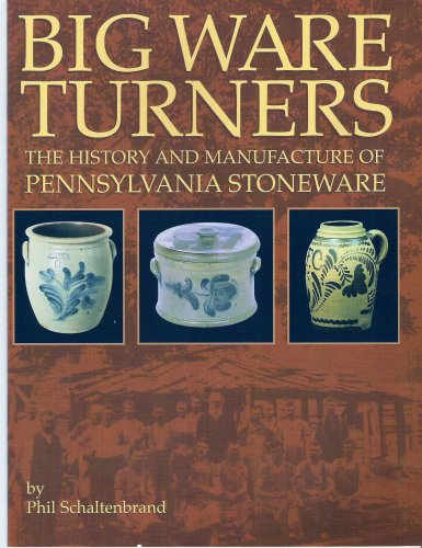 Big Ware Turners: The History and Manufacture of Pennsylvania Stoneware