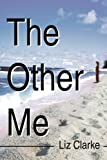 The Other Me, Liz Clarke, 0595347878